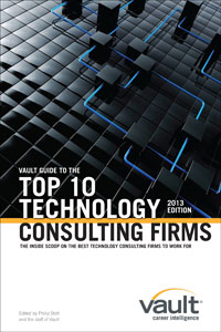Vault Guide to the Top 10 Technology Consulting Firms, 2013 Edition