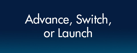 Advance, Switch, or Launch